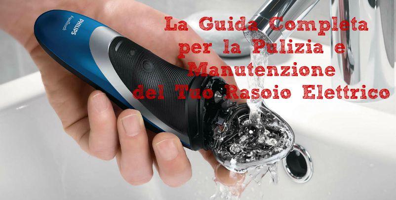 pulizia e manutenzione del rasoio elettrico