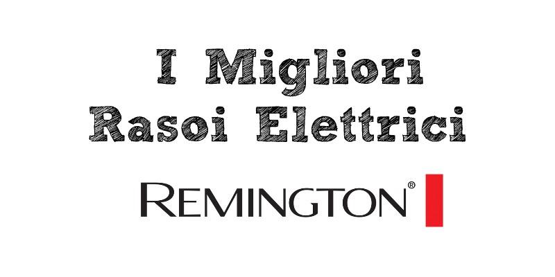 Miglior Rasoio Elettrico Remington