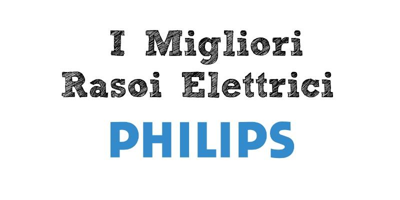 rasoio elettrico philips migliore
