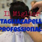 Il Miglior Tagliacapelli Professionale per Parrucchieri