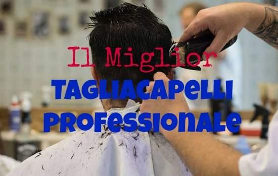Miglior Tagliacapelli Professionale per Parrucchieri