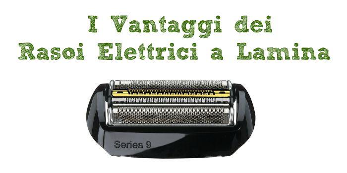 Vantaggi Rasoi Elettrici a lamina