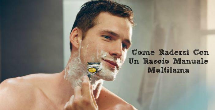 Come radersi con un rasoio manuale a lamette